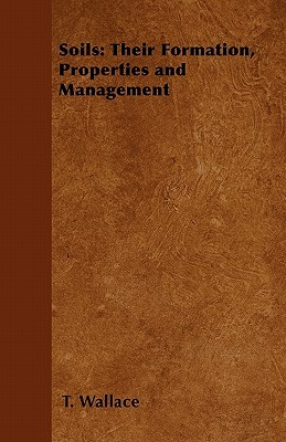 Soils: Their Formation, Properties and Management T. Wallace