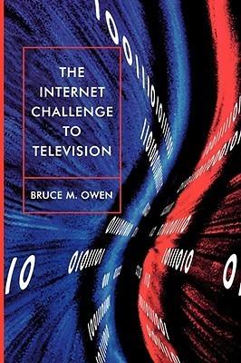 The Internet Challenge to Television Bruce M. Owen