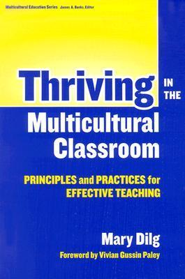 Thriving in the Multicultural Classroom: Principles and Practices for Effective Teaching Mary Dilg