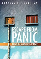 Escape From Panic: Ending An Odyssey of Fear Needham L. Long