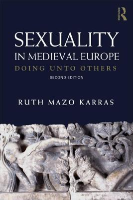 Sexuality in Medieval Europe: Doing Unto Others  by  Ruth Mazo Karras