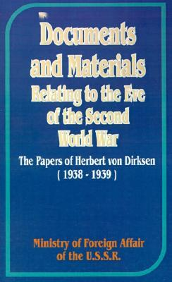 Documents and Materials Relating to the Eve of the Second World War: The Papers of Herbert Von Dirksen (1938-1939)  by  Ministry of Foreign Affairs of the USSR