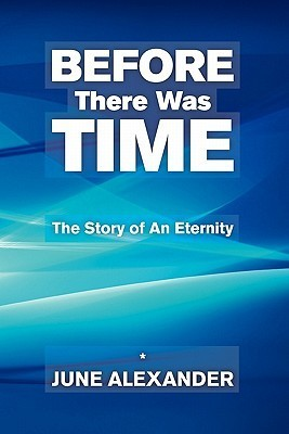 Before There Was Time: The Story of an Eternity  by  June Alexander