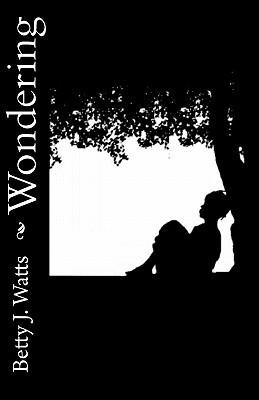Wondering: Short Stories  by  Betty J. Watts by Betty J. Watts