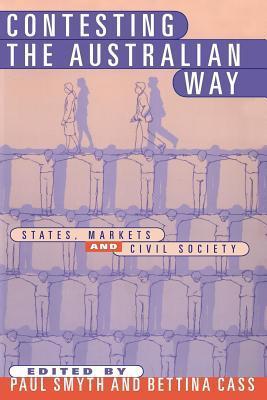 Contesting the Australian Way: States, Markets and Civil Society  by  Paul Smyth