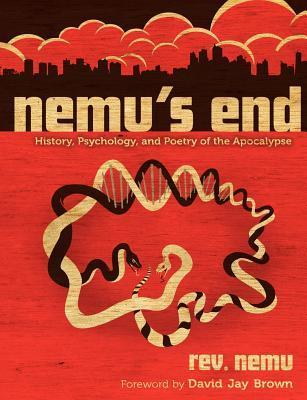 Nemus End: History, Psychology, and Poetry of the Apocalypse  by  Reverend Nemu