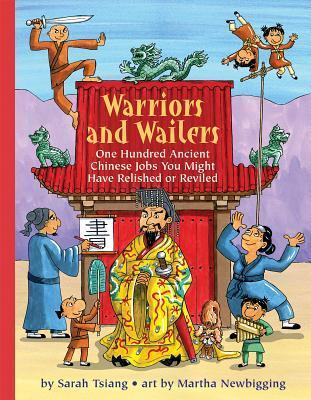 Warriors and Wailers: 100 Ancient Chinese Jobs You May Have Relished or Reviled  by  Sarah Tsiang