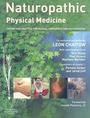 Naturopathic Physical Medicine: Theory and Practice for Manual Therapists and Naturopaths  by  Leon Chaitow
