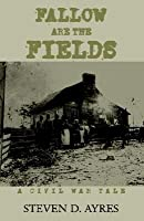 Fallow Are the Fields  by  Steven D. Ayres