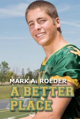 A Better Place (Gay Youth Chronicles, #5)  by  Mark A. Roeder