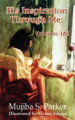 His Inspiration Through Me: Volumes 1 & 2  by  Mujiba S. Parker