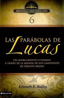 BTV # 06: Las parábolas de Lucas: Un acercamiento literario a través de la mirada de los campesinos de Oriente Medio  by  Kenneth E. Bailey