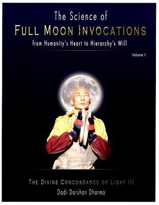 Science Of Full Moon Invocations From Humanitys Heart To Hierarchys Will: The Divine Concordance of Light III Dadi Darshan Dharma