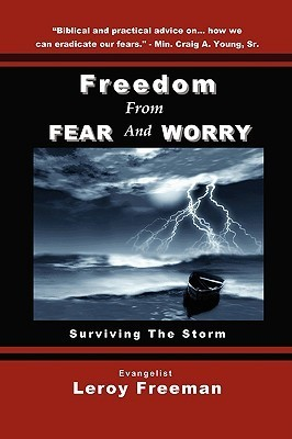 Freedom From Fear And Worry - Surviving The Storm  by  Leroy Freeman
