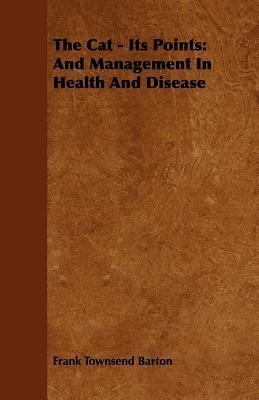 The Cat - Its Points: And Management in Health and Disease  by  Frank Townsend Barton