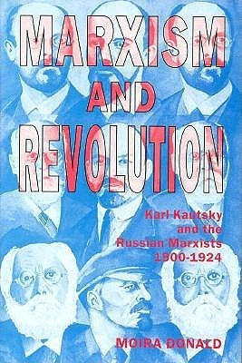 Marxism and Revolution: Karl Kautsky and the Russian Marxists, 1900-1924  by  Moira Donald