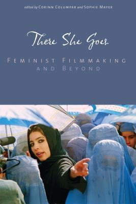 There She Goes: Feminist Filmmaking and Beyond Corinn Columpar