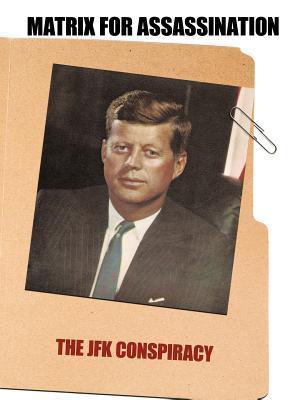 Matrix for Assassination: The JFK Conspiracy Gilbride Richard Gilbride
