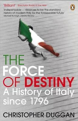 Force of Destiny: A History Of Italy Since 1796 Christopher Duggan
