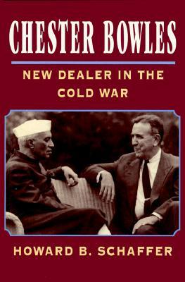Chester Bowles: New Dealer in Cold War  by  Howard B. Schaffer