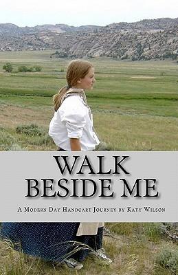 Walk Beside Me: A Modern Day Handcart Journey Katy Wilson