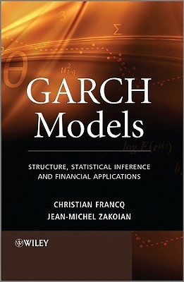GARCH Models: Structure, Statistical Inference and Financial Applications  by  Christian Francq