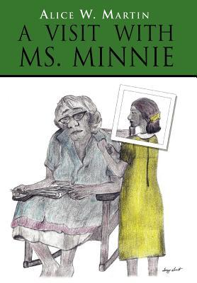 A Visit with Ms.  Minnie  by  Alice W. Martin