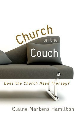 Church on the Couch: Does the Church Need Therapy?  by  Elaine Martens Hamilton