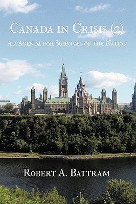 Canada in Crisis (2): An Agenda for Survival of the Nation Robert A. Battram