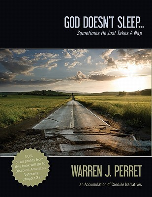 God Doesnt Sleep Sometimes He Just Takes a Nap: An Accumulation of Concise Narratives Warren J. Perret