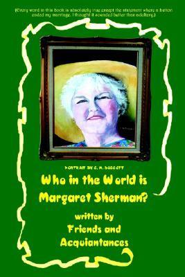 Who in the World Is Margaret Sherman?  by  Margaret Sherman