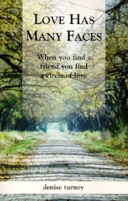 Love Has Many Faces: When You Find a Friend You Find a Circle of Love  by  Denise Turney