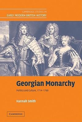 Georgian Monarchy: Politics and Culture, 1714 1760 Hannah Smith