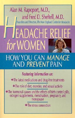 Headache Relief for Women: How You Can Manage and Prevent Pain  by  Alan M. Rapoport