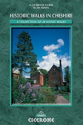 Historic Walks in Cheshire: A Collection of 20 Scenic Walks  by  Jim Rubery