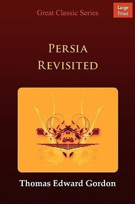 Persia Revisited Thomas Edward Gordon