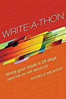 Write-A-Thon: Write Your Book in 26 Days  by  Rochelle Melander