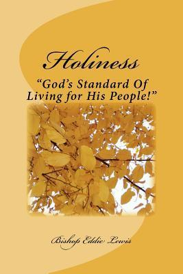 Holiness: Gods Standard of Living for His People! Eddie Dean Lewis Sr
