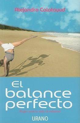 El Balance Perfecto = The Perfect Balance Alejandra Calatayud