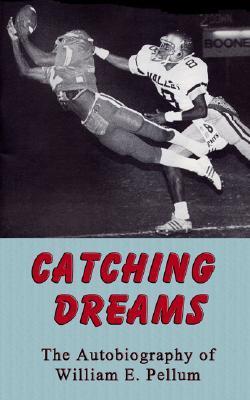 Catching Dreams: The Autobiography of William Early Pellum William E. Pellum