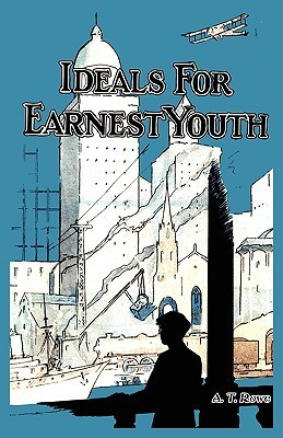 Ideals for Earnest Youth A.T. Rowe