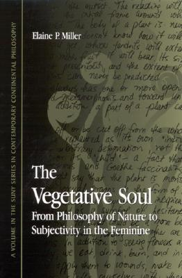 The Vegetative Soul: From Philosophy of Nature to Subjectivity in the Feminine Elaine P. Miller