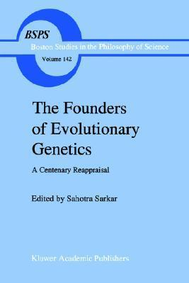 The Founders of Evolutionary Genetics: A Centenary Reappraisal  by  S. Sarkar