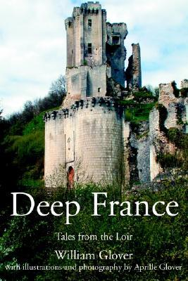 Deep France: Tales from the Loir William Glover