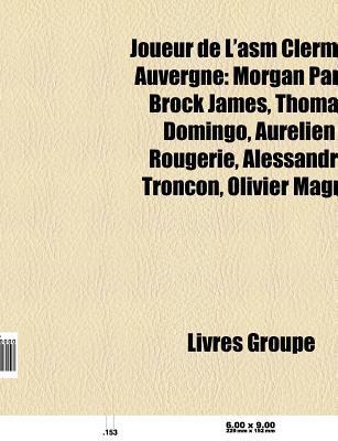 Joueur de LAsm Clermont Auvergne: Morgan Parra, Brock James, Mario Ledesma, Aur Lien Rougerie, Thomas Domingo, Philippe Saint-Andr  by  Source Wikipedia