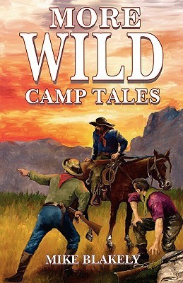 More Wild Camp Tales Mike Blakely