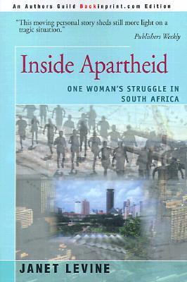 Inside Apartheid: One Womans Struggle in South Africa  by  Janet Levine
