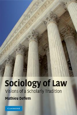 Sociology of Law: Visions of a Scholarly Tradition  by  Mathieu Deflem