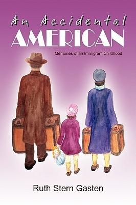 AN ACCIDENTAL AMERICAN  by  Ruth Stern Gasten