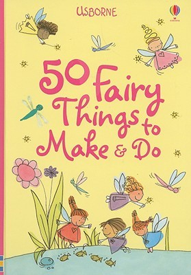 50 Fairy Things to Make & Do Minna Lacey